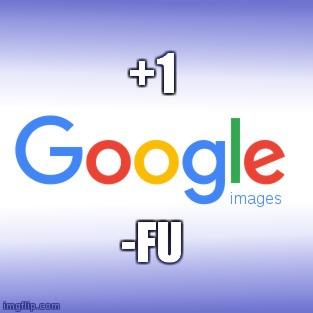 +1 Google (Image) -Fu Meme