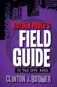 Book Cover, Royden Poole's Field Guide to the 25th Hour