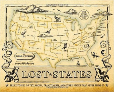 lost-states-true-stories-of-texlahoma-transylvania-and-other-states-that-never-made-it