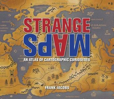 strange-maps-an-atlas-of-cartographic-curiosities