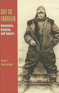 sky-as-frontier-adventure-aviation-and-empire-centennial-of-flight-series