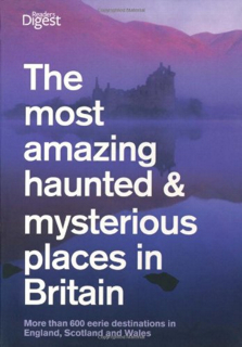 The Most Amazing Haunted and Mysterious Places in Britain