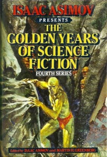 Isaac Asimov Presents the Golden Years of Science Fiction (Fourth Series)