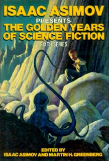 Isaac Asimov Presents the Golden Years of Science Fiction (Sixth Series)